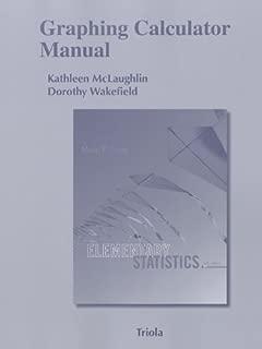 Graphing Calculator Manual for the TI-83 Plus, TI-84 Plus, TI-89 and TI-Nspire for Elementary Statistics (Triola Statistics)