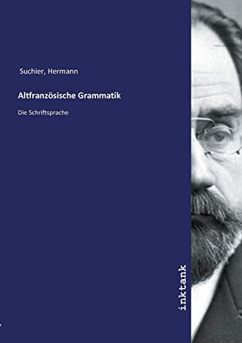 Altfranzösische Grammatik: Die Schriftsprache