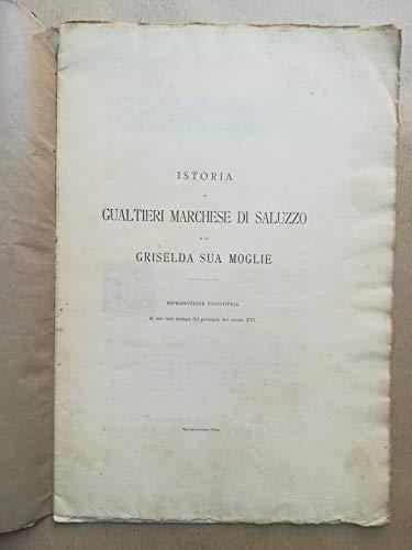 Istoria di Gualtieri Marchese di Saluzzo e di Griselda sua moglie. Riproduzione fototipica di una rara stampa del principio del secolo XVI