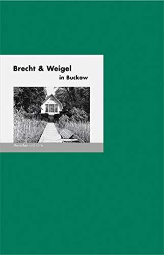 Brecht und Weigel in Buckow: Menschen und Orte (MENSCHEN UND ORTE / Leben und Lebensorte von Schriftstellern und Künstlern)