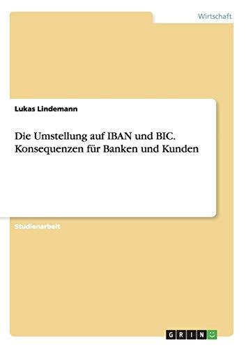 Die Umstellung auf IBAN und BIC. Konsequenzen für Banken und Kunden