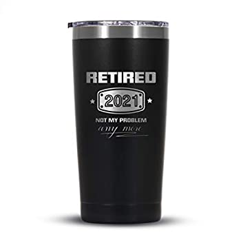 2021 Retirement Gifts for Men and Women Funny Retired 2021 Not My Problem Any More Tumbler Gift 20 oz Black Retiring Present Ideas for Office Coworkers Boss Husband Dad Brother Friends