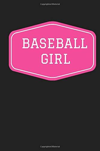 Baseball Girl: Baseball Journal For Girls,Baseball Presents For Girls,Baseball Girls, Accessories,Baseball Gifts For Her,Softball Notebook Journal ... Gifts For Girls,Teens and Women