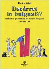 Dscarret in bulgnais? Manuale e grammatica del dialetto bolognese. Con 2 CD Audio