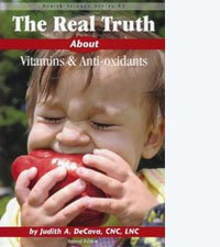 Real Truth about Vitamins and Anti-Oxidants
