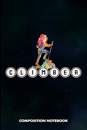 Climber: Composition Notebook, Birthday Journal for Climbing, Outdoor Adventure Lovers to write on