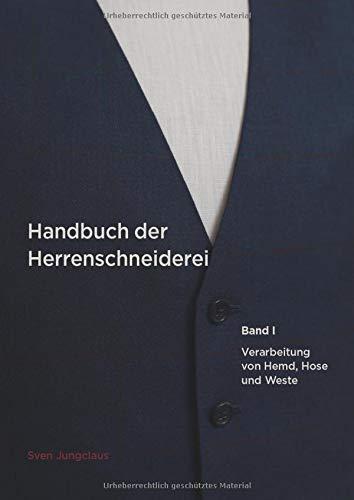 Handbuch der Herrenschneiderei, Band 1: Die Verarbeitung von Hemd, Hose und Weste (Vom Schneidermeister erklärt)