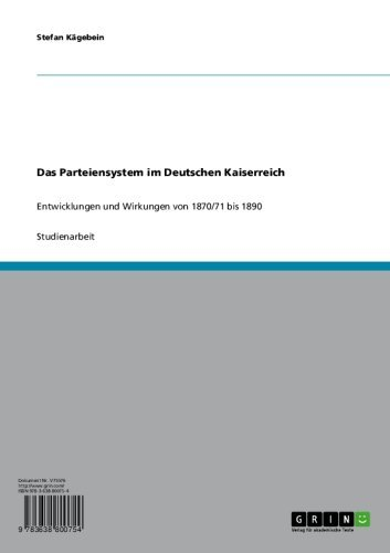 Das Parteiensystem im Deutschen Kaiserreich: Entwicklungen und Wirkungen von 1870/71 bis 1890