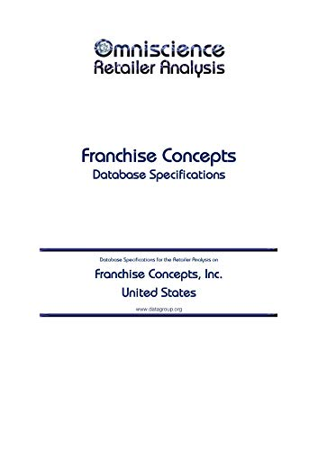 Franchise Concepts, Inc. - United States: Retailer Analysis Database Specifications (Omniscience Retailer Analysis - United States Book 37570) (English Edition)