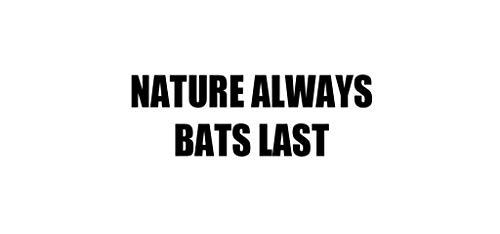 PressFans - Nature Always Bats Last Decal Car Laptop Wall Sticker