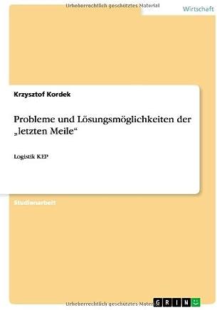 Probleme und Lösungsmöglichkeiten der  letzten Meile: Logistik KEP