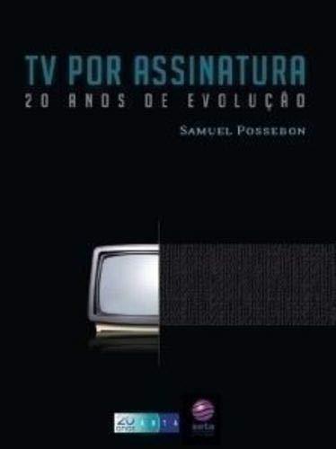 TV Por Assinatura. 20 anos de Evolução