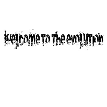 Welcome To the Evolution