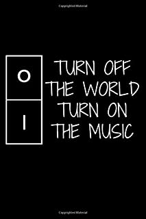 Turn Off The World Turn On The Music: lined notebook journal for music lover and silent people - 120 white lined pages - 6...