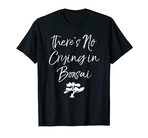 No hay llanto en Bonsai divertido entusiasta bonsái Camiseta