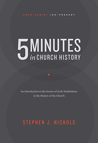5 Minutes in Church History: An Introduction to the Stories of God's Faithfulness in the History of the Church