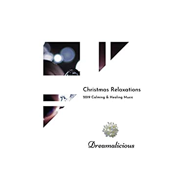 Christmas Relaxations - 2019 Calming & Healing Music