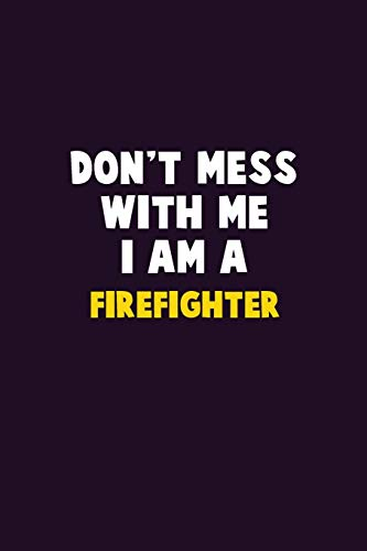 Don't Mess With Me, I Am A Firefighter: 6X9 Career Pride 120 pages Writing Notebooks