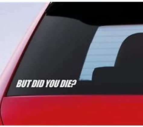 Silhouette Decals But DID You Die? funny Car Vinyl Bumper Sticker Window Decal Funny