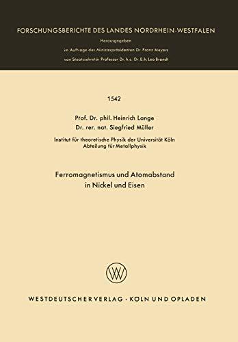 Ferromagnetismus und Atomabstand in Nickel und Eisen (Forschungsberichte des Landes Nordrhein-Westfalen) (German Edition) (Forschungsberichte des Landes Nordrhein-Westfalen (1542), Band 1542)