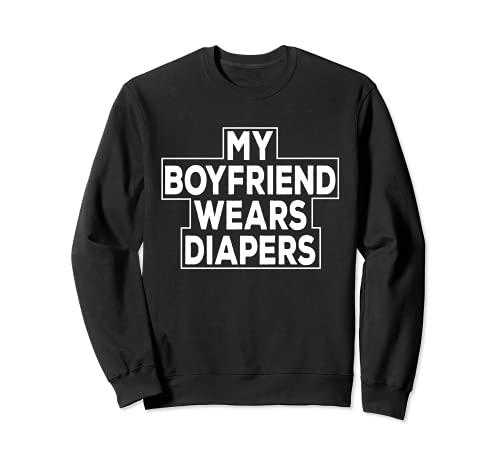 My Boyfriend Wears Windeln Baby Boy Sissy Sweatshirt