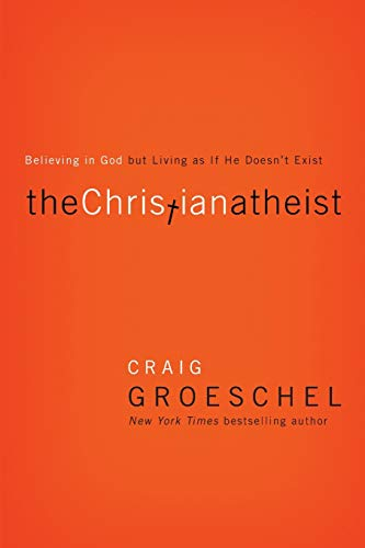 Image of The Christian Atheist: Believing in God but Living As If He Doesn't Exist