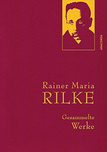 Rainer Maria Rilke - Gesammelte Werke (Anaconda Gesammelte Werke, Band 22)