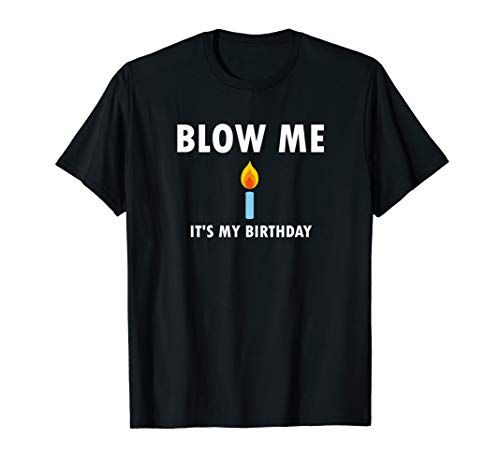 Funny, Blow Me (Candle) It's My Birthday T-shirt. Joke Tees
