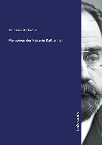 Katharina die Grosse: Memoiren der Kaiserin Katharina II.