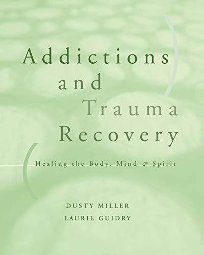 Compare Textbook Prices for Addictions and Trauma Recovery: Healing the Body, Mind & Spirit Illustrated Edition ISBN 9780393703689 by Dusty Miller,Laurie Guidry