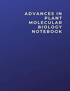 ADVANCES IN PLANT MOLECULAR BIOLOGY NOTEBOOK: ADVANCES IN PLANT MOLECULAR BIOLOGY Notebook | Diary | Log | Journal