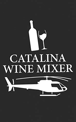 Catalina Wine Mixer: Bottle, Glass and Helicopter Cruise Gift - Movies & Drinking! Funny Journal Notebook & Planner Gift!