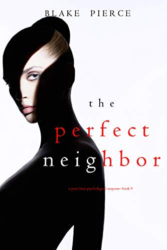 The Perfect Neighbor (A Jessie Hunt Psychological Suspense Thriller—
