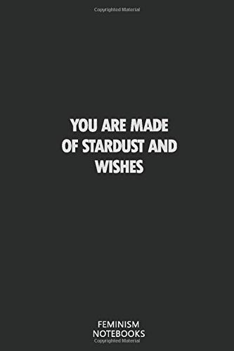 You are made of stardust and wishes: Feminist Agenda, 6x9 120 pages Writing Notebook For Super Girls and Ladies