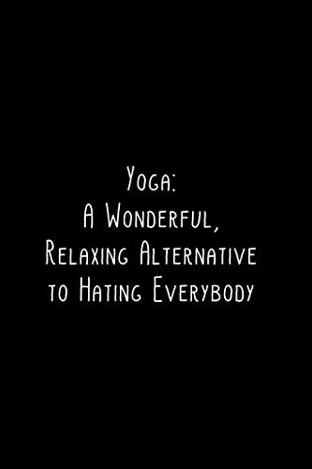 Yoga: A Wonderful, Relaxing Alternative to Hating Everybody: Yoga Notebook - great gift for yoga lovers. Stylish journal cover with 120 blank, lined pages.