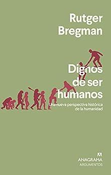 Dignos de ser humanos de Rutger Bregman