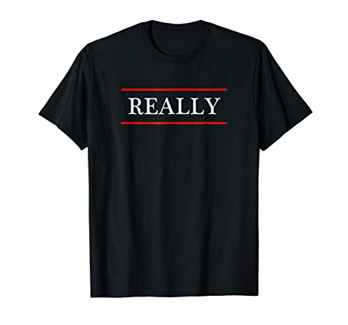 T-Shirt that says the Word - REALLY - on it | Adult funny
