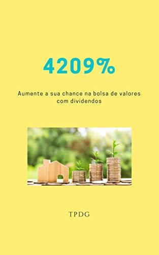 4209%: Aumente a sua chance na bolsa de valores com dividendos (Portuguese Edition)