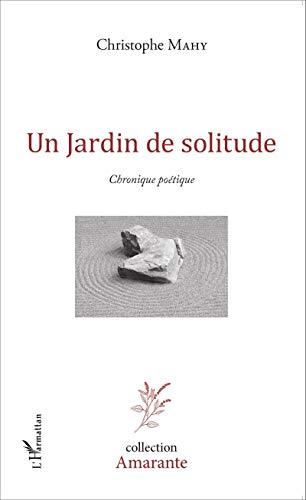 Un jardin de solitude: Chronique poétique