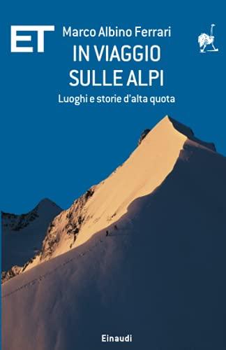 In viaggio sulle Alpi: Luoghi e storie d'alta quota