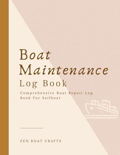 Boat Maintenance Log Book: Comprehensive Boat Repair Book, Sailboat Maintenance Book, Logbook To Record Routine Maintenance Tasks, Work Log, Fuel Log, ... Suppliers' Contacts and Repair Shop Contacts
