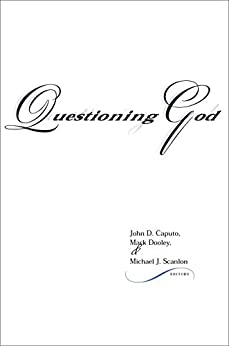 Questioning God (Indiana Series in the Philosophy of Religion) by [John D. Caputo, Mark Dooley, Michael J. Scanlon]