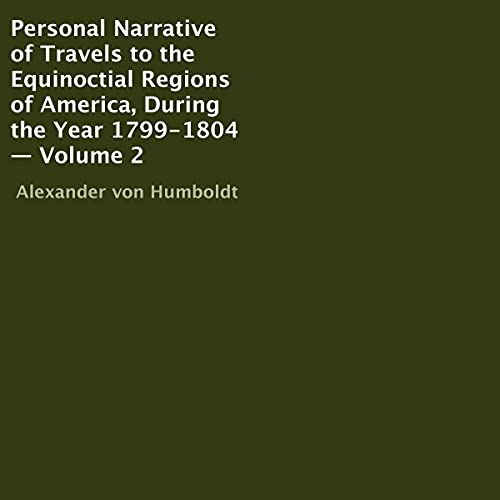 Download Personal Narrative of Travels to the Equinoctial Regions of America, During the Year 1799-1804, Volu audio book