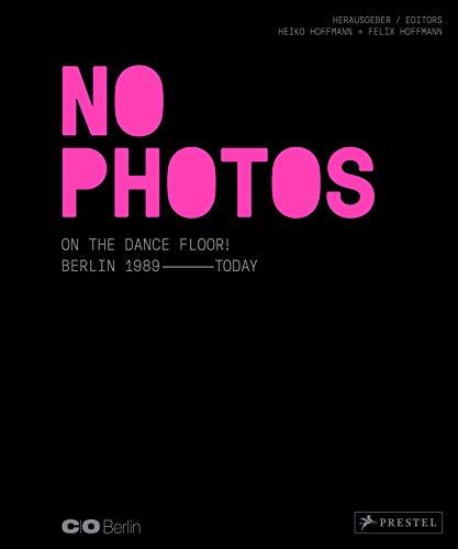 No Photos on the Dance Floor!: Berlin 1989 – Today