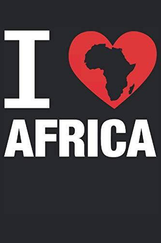 I Love Africa - Afrika Liebe Geschenk Notizbuch (Taschenbuch DIN A 5 Format Liniert): Tolles Afrika Karte Notizbuch, Notizheft, Schreibheft, Tagebuch. ... und Liebhaber der afrikanischen Kultur