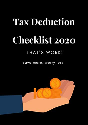 Tax Deduction Checklist 2020 that's work!   save more, worry less : Complete Checklist to Everything Deductible (English Edition)