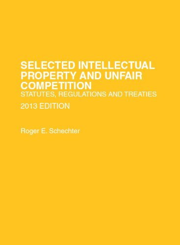 Selected Intellectual Property and Unfair Competition, Statutes, Regulations and Treaties (Selected