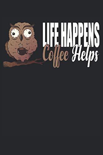 Cuaderno Life Happens Coffee Helps: Planificador para el cascarrabias de la mañana |Oficina |Escuela |Notas del cuaderno de trabajo |Diario |120 paginas