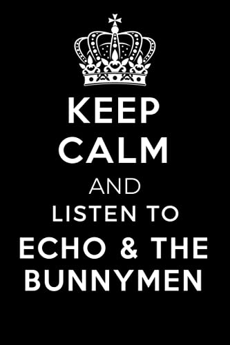 Keep Calm and Listen To Echo & the Bunnymen: Lined Journal Notebook Birthday Gift for Echo & the Bunnymen Lovers: (Composition Book Journal) (6x 9 inches)