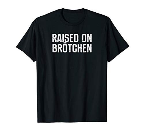 Raised On Brotchen German Bread Roll Funny Food Quote T-Shirt